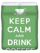 Keep Calm And Drink Coffee Duvet Cover
