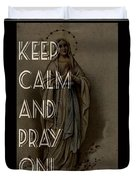 Keep Calm And Pray On With Mary Duvet Cover