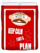 Keep Calm I Got A Plan Duvet Cover