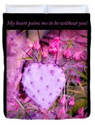 My Heart Pains Me To Be Without You 3 Duvet Cover
