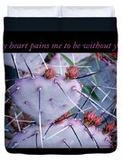 My Heart Pains Me To Be Without You 7 Duvet Cover