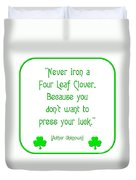 Never Iron A Four Leaf Clover Because You Dont Want To Press Your Luck Duvet Cover