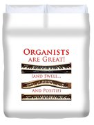 Organists Are Great Duvet Cover