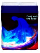 They Hate It When You Are Rocking The Boat But You Have To Do It Anyway  Duvet Cover