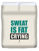 Sweat Is Fat Crying Gym Motivational Quotes Poster Duvet Cover