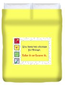Take It Or Leave It Duvet Cover