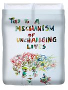 Tied To A Mechanism Of Unchanging Lives Duvet Cover