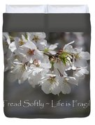 Tread Softly - Life Is Fragile Duvet Cover