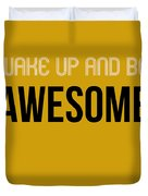 Wake Up And Be Awesome Poster Yellow Duvet Cover