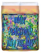 Walk Peacefully Into The Day 2 Duvet Cover