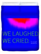 We Laughed We Cried Duvet Cover
