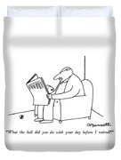 What The Hell Did You Do With Your Day Duvet Cover by Charles Barsotti