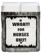 Whoa For Horses Only Sign In Black And White Duvet Cover