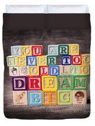 You Are Never Too Old To Dream Big Duvet Cover