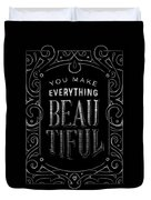 You Make Everything Beautiful Duvet Cover