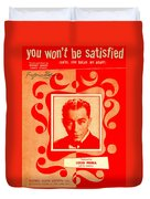 You Wont Be Satisfied Duvet Cover
