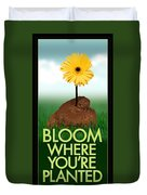 Bloom Where You Are Planted Poster Duvet Cover