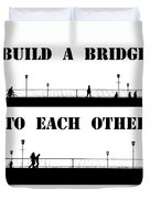 Build A Bridge To Each Other Duvet Cover