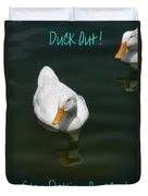 Duck Out - Stop Peking On Me Duvet Cover