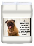 House Is Not A Home Without A Crazy Pug Duvet Cover
