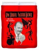 I'm Thru Withlove Duvet Cover