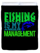 Fishing Is My Anger Management 1 Duvet Cover