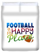 Football Is My Happy Place Duvet Cover