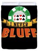 I Never Bluff Poker Player Gambling Gift Duvet Cover