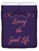 Living The Good Life Duvet Cover