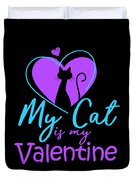 My Cat Is My Valentine1 Duvet Cover
