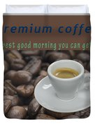 Premium Coffee - Best Good Morning You Can Get  Duvet Cover