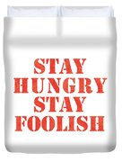 Stay Hungry Stay Foolish Duvet Cover