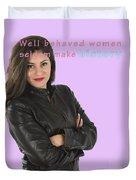 Well Behaved Women Seldom Make History Duvet Cover