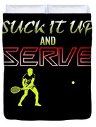Suck It Up And Serve Tennis Player Gift Duvet Cover