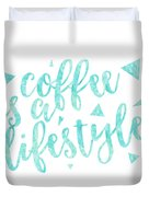 Text Art Coffee Is A Lifestyle Duvet Cover