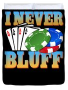 I Never Bluff Poker Player Gambling Gift Duvet Cover