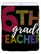 6th Grade Teacher Light For Sixth Grade Teachers Cute Gift Duvet Cover