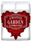 A Beautiful Garden Is A Work Of Heart Tee Duvet Cover
