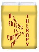 A Good Friend Is Cheaper Than Thearpy 1 Duvet Cover
