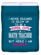 A Super Cute Math Teacher Duvet Cover