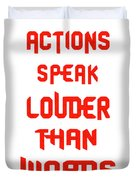 Actions Speak Louder Than Words Inspirational Quote Duvet Cover