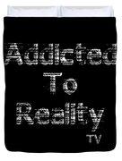 Addicted To Reality Tv - White Print For Dark Duvet Cover