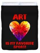Art Is My Favorite Sport Duvet Cover