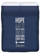 Hope Is A Good Thing Maybe The Best Of Things Inspirational Quotes Poster Duvet Cover