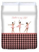 Ballet Is My Life Duvet Cover