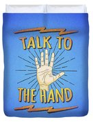 Talk To The Hand Funny Nerd And Geek Humor Statement Duvet Cover
