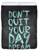 Don't Quite Your Day Dream Inspirational Quotes Poster Duvet Cover