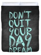 Don't Quite Your Day Dream Inspirational Quotes Poster Duvet Cover by Lab No 4