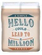 A Simple Hello Could Lead To A Million Things Quotes Poster Duvet Cover
