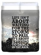 Life Isnot About Waiting For The Storm To Pass Quotes Poster Duvet Cover